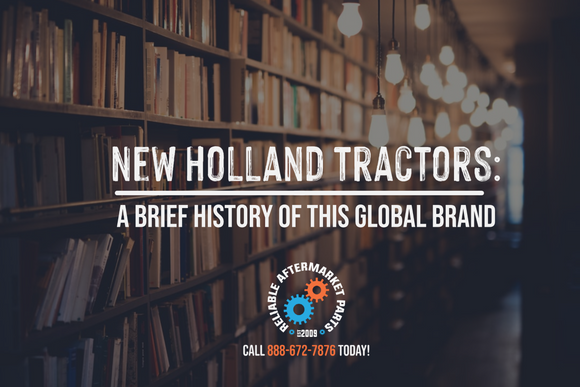 New Holland Tractors: A Brief History Of This Global Brand