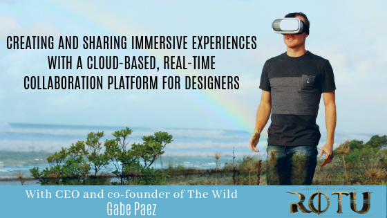 ROTU - Creating And Sharing Immersive Experiences With A Cloud-Based, Real-Time Collaboration Platform For Designers With The Wild