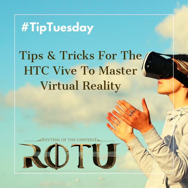 Tips & Tricks For The HTC Vive To Master Virtual Reality