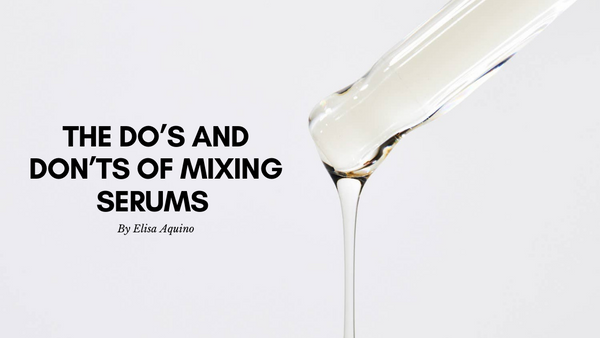 The Do's and Dont's of Mixing Serums