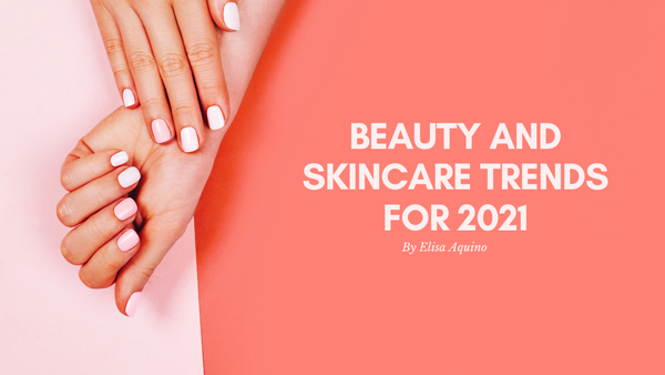 Beauty and Skincare Trends for 2021