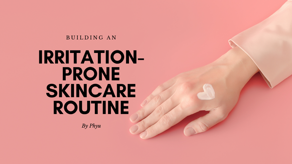 Building irritation-prone skincare routine