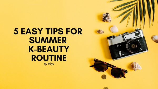 5 Easy Tips for your summer K-beauty routine