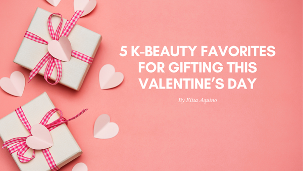 5 K-Beauty Favorites for Gifting This Valentine's Day