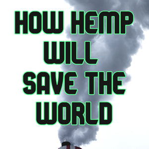 Learn How Hemp Will Save The World