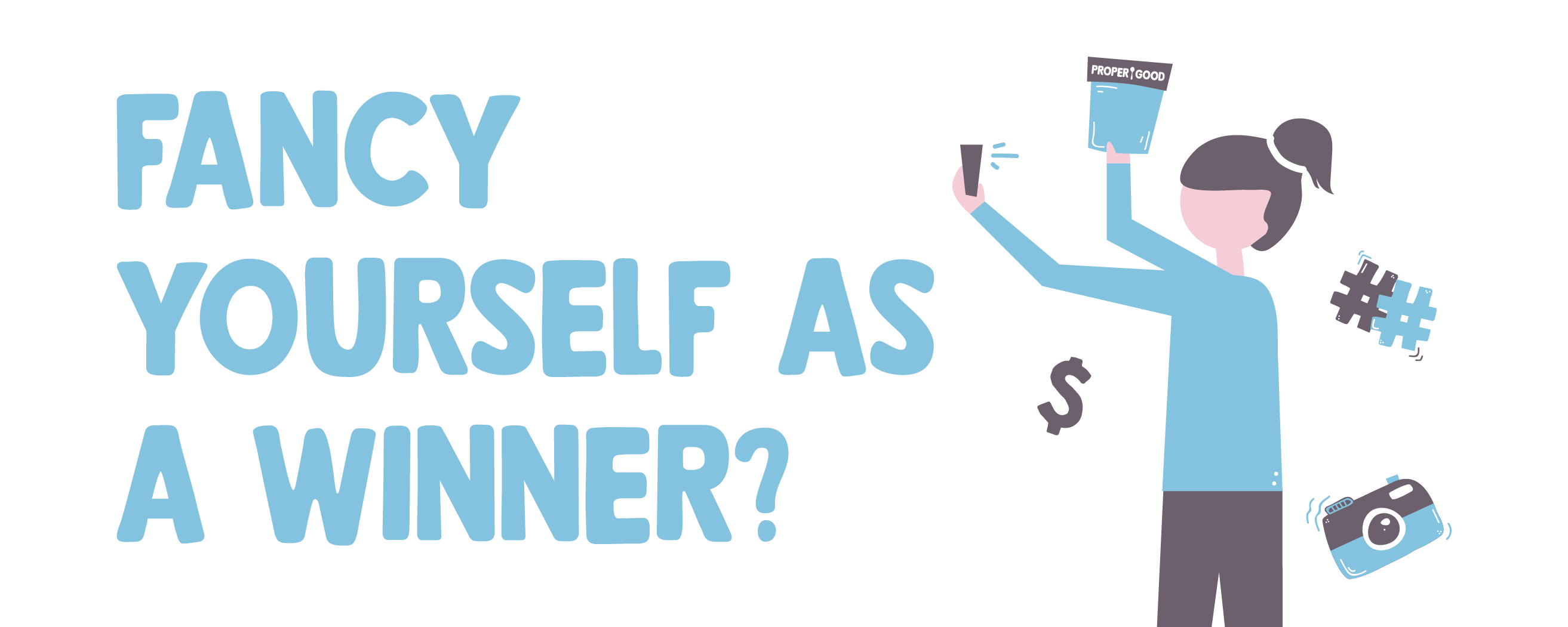 Fancy Yourself as a Proper Good winner?