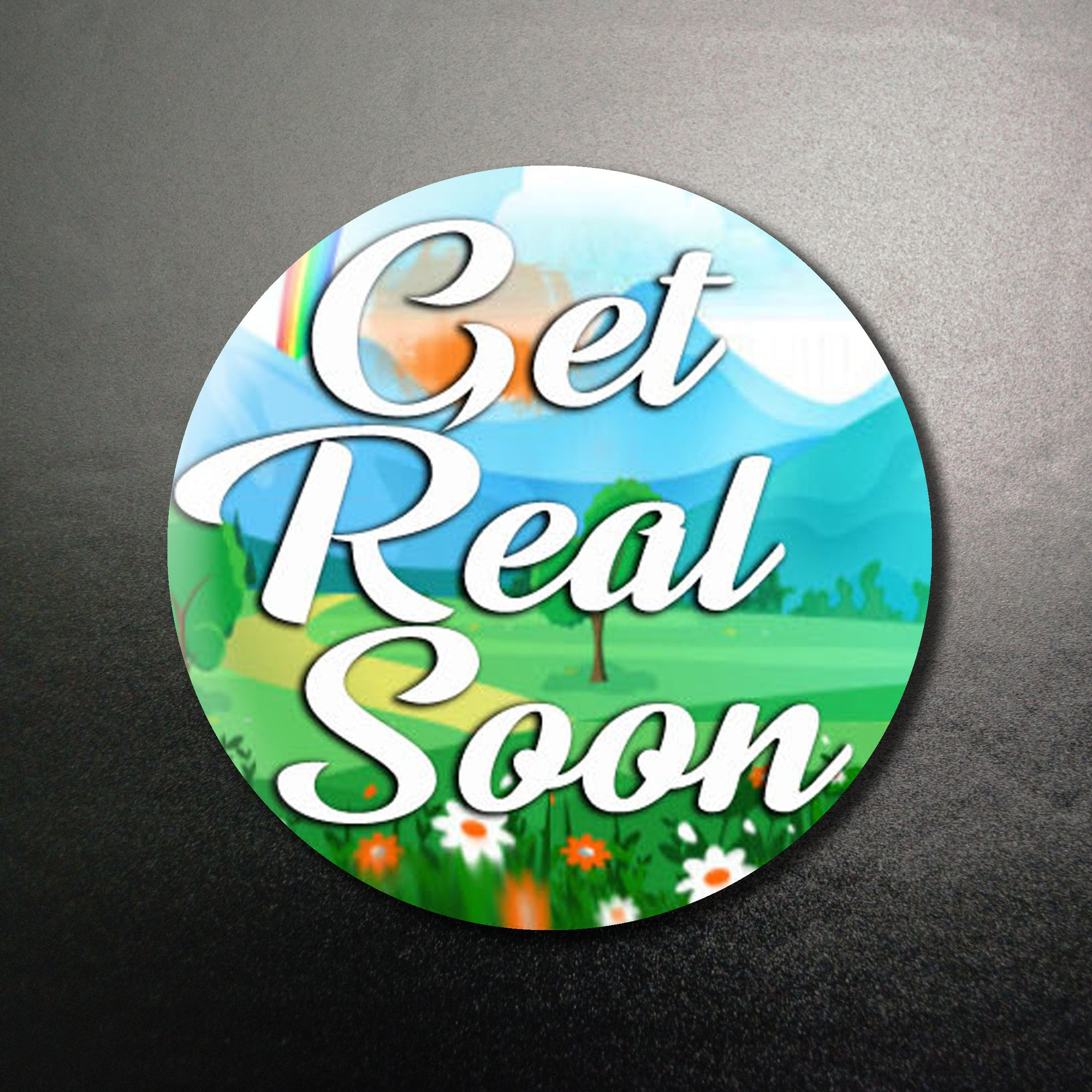 Get Real Soon 1.25 inch Pinback Button or Magnet