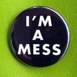 Load image into Gallery viewer, I'm a Mess 1.25 inch Pinback Button or Magnet