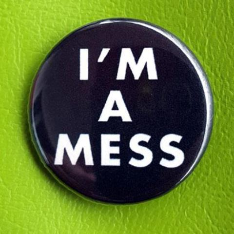I'm a Mess 1.25 inch Pinback Button or Magnet