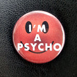 Load image into Gallery viewer, I'm a Psycho 1.25 inch Pinback Button or Magnet