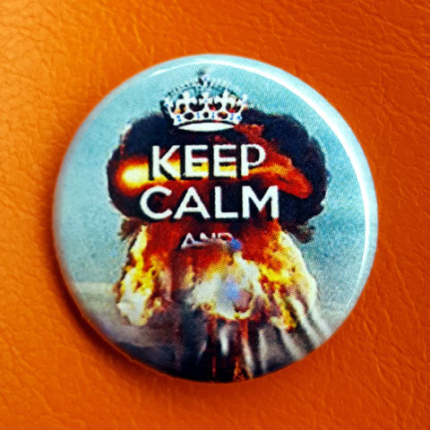 Keep Calm and ....! 1.25 inch Pinback Button or Magnet