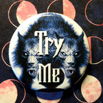 Load image into Gallery viewer, Try Me wolf 1.25 inch Pinback Button or Magnet