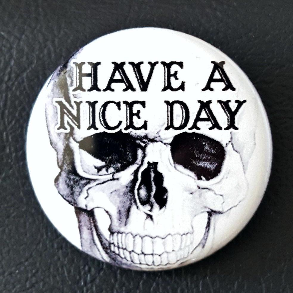 Have a Nice Day (Glow in the dark edition)  1.25 inch Pinback Button