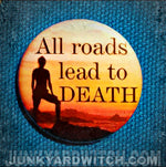 Load image into Gallery viewer, All Roads .... Demotivational 1.25 inch Pinback Button or Magnet