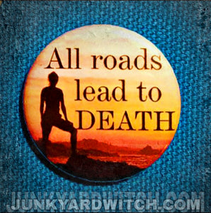 All Roads .... Demotivational 1.25 inch Pinback Button or Magnet