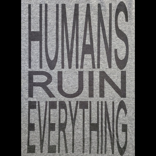 Humans Ruin Everything - Heather Gray T-shirt