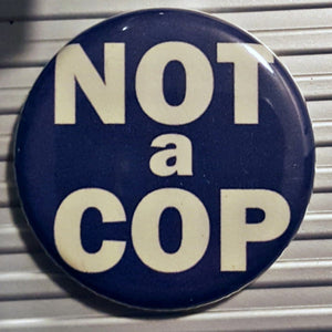 NOT a COP   1.25 inch Pinback Button or Magnet