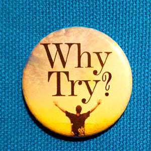 Why Try? Demotivational 1.25 inch Pinback Button or Magnet