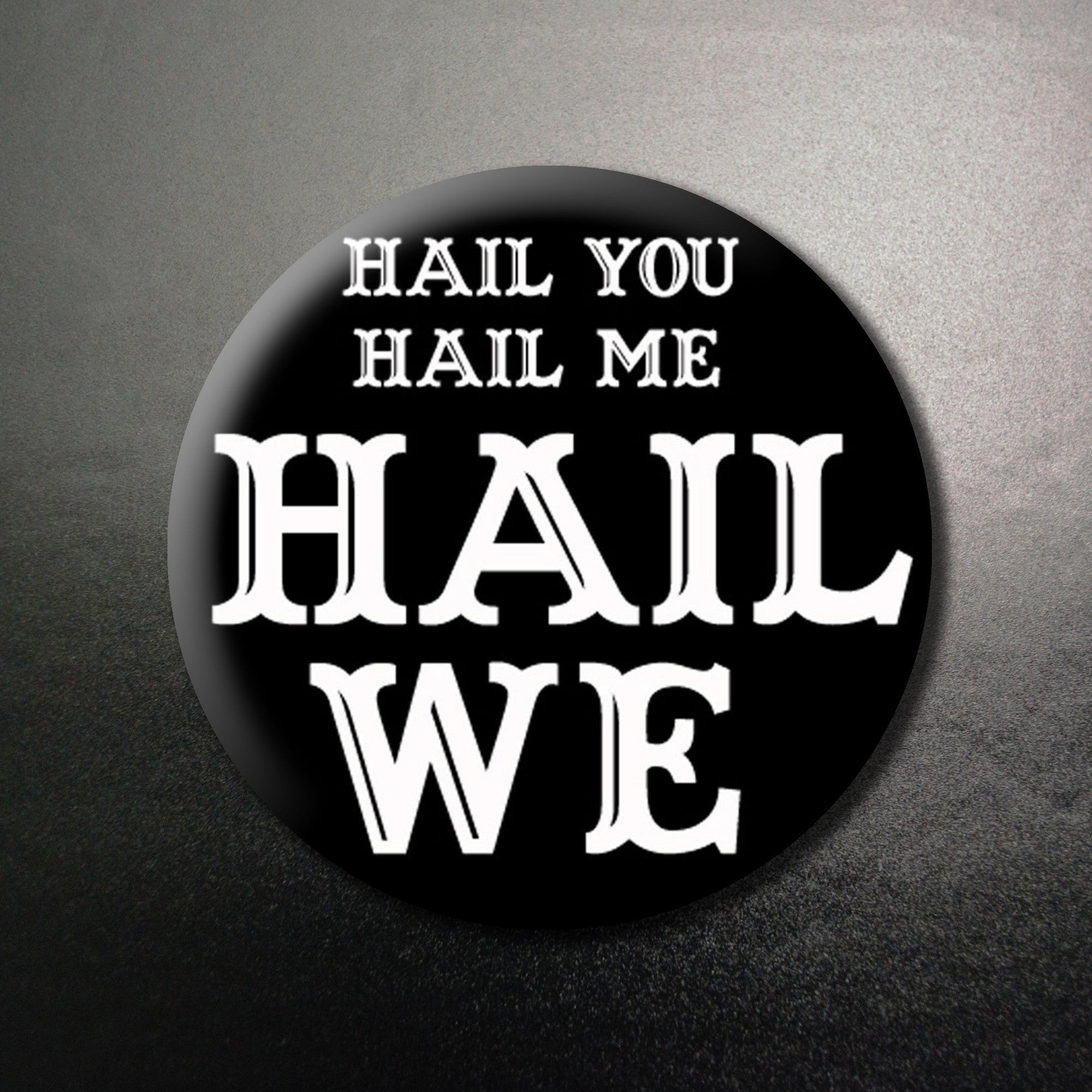 Hail We 1.25 inch Pinback Button or Magnet