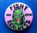 Load image into Gallery viewer, Now Serving Fishy Realness 1.25 inch Pinback Button or Magnet