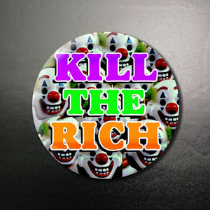 Kill the Rich (1) 1.25 inch Pinback Button or Magnet