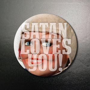 Satan Loves You 1.25 inch Pinback Button or Magnet