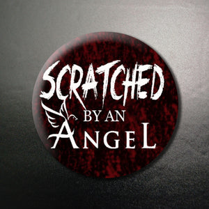 Scratched by an Angel 1.25 inch Pinback Button or Magnet