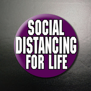 Social Distancing for Life 1.25 inch Pinback Button or Magnet