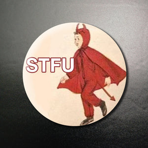 STFU 1.25 inch Pinback Button or Magnet
