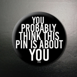 You probably think... 1.25 inch Pinback Button or Magnet