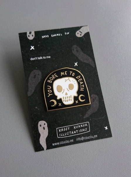 You Bore Me To Death Pin