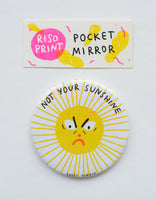 """not your sunshine"" riso print pocket mirror"
