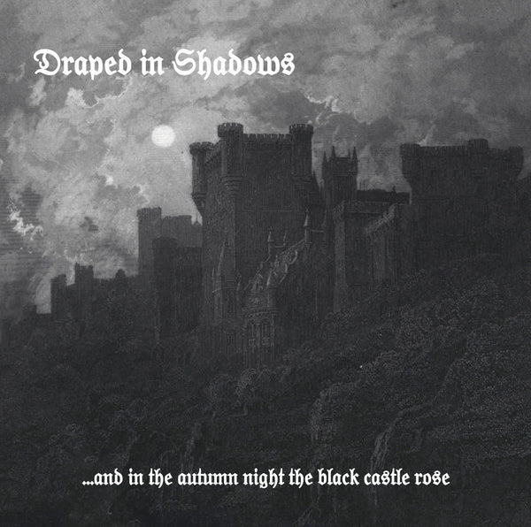 "DRAPED IN SHADOWS ""...And In the Autumn Night The Black Castle Rose"" CD"