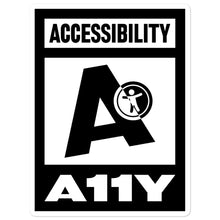 Load image into Gallery viewer, Black on white Accessibility word above large black letter A with universal design logo on white above white on black A11Y word, center aligned, on front of 5.5 inch sticker.