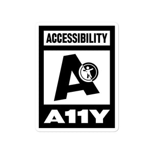 Black on white Accessibility word above large black letter A with universal design logo on white above white on black A11Y word, center aligned, on front of 4 inch sticker.