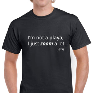 6ft Plz - I'm not a playa, I just zoom a lot.