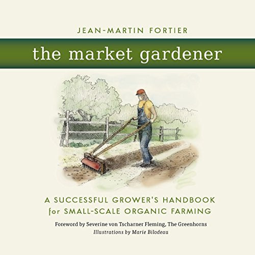 The Market Gardener: A Successful Grower's Handbook for Small-scale Organic Farming
