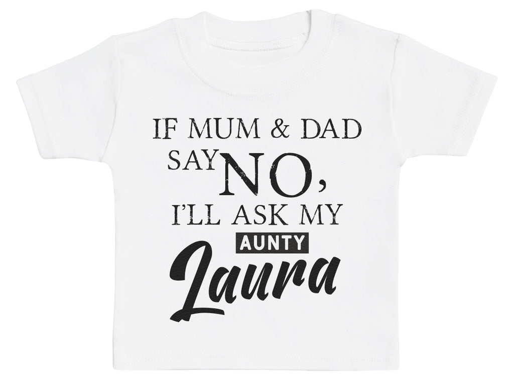 Personalised If Mum & Dad Say No I Will Ask My Aunty - Baby T-Shirt