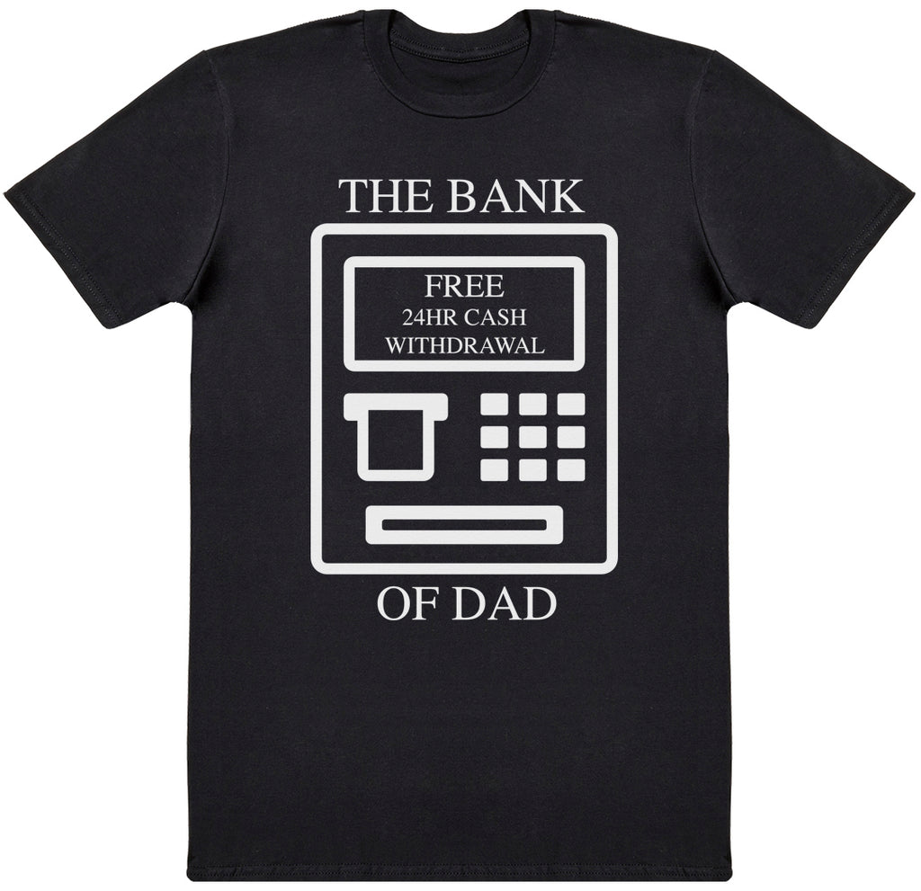 The Bank Of Dad - Dads T-Shirt