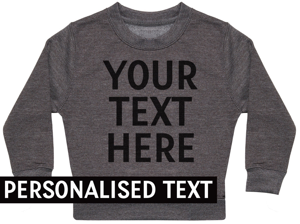 PERSONALISED Your Own Text - Kids Sweater