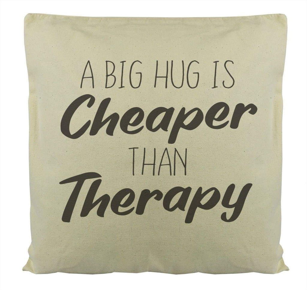 A Big Hug Is Cheaper Than Therapy - Cushion Cover - The Gift Project