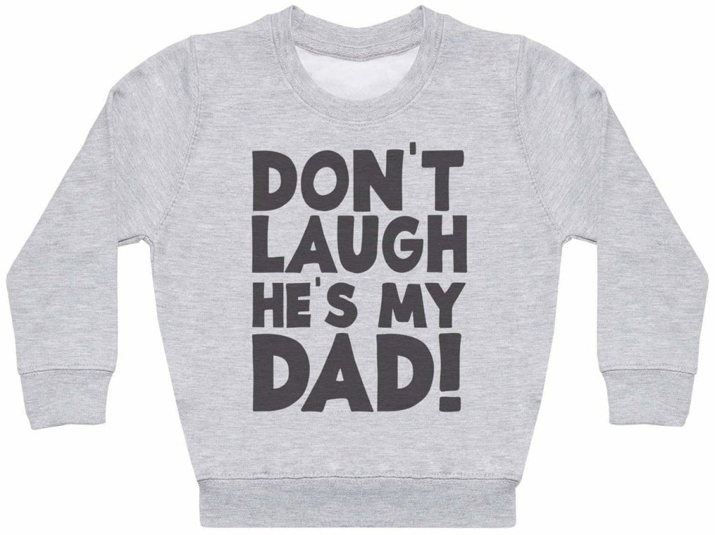 Don't Laugh, He's My Dad- Kids Sweater - The Gift Project
