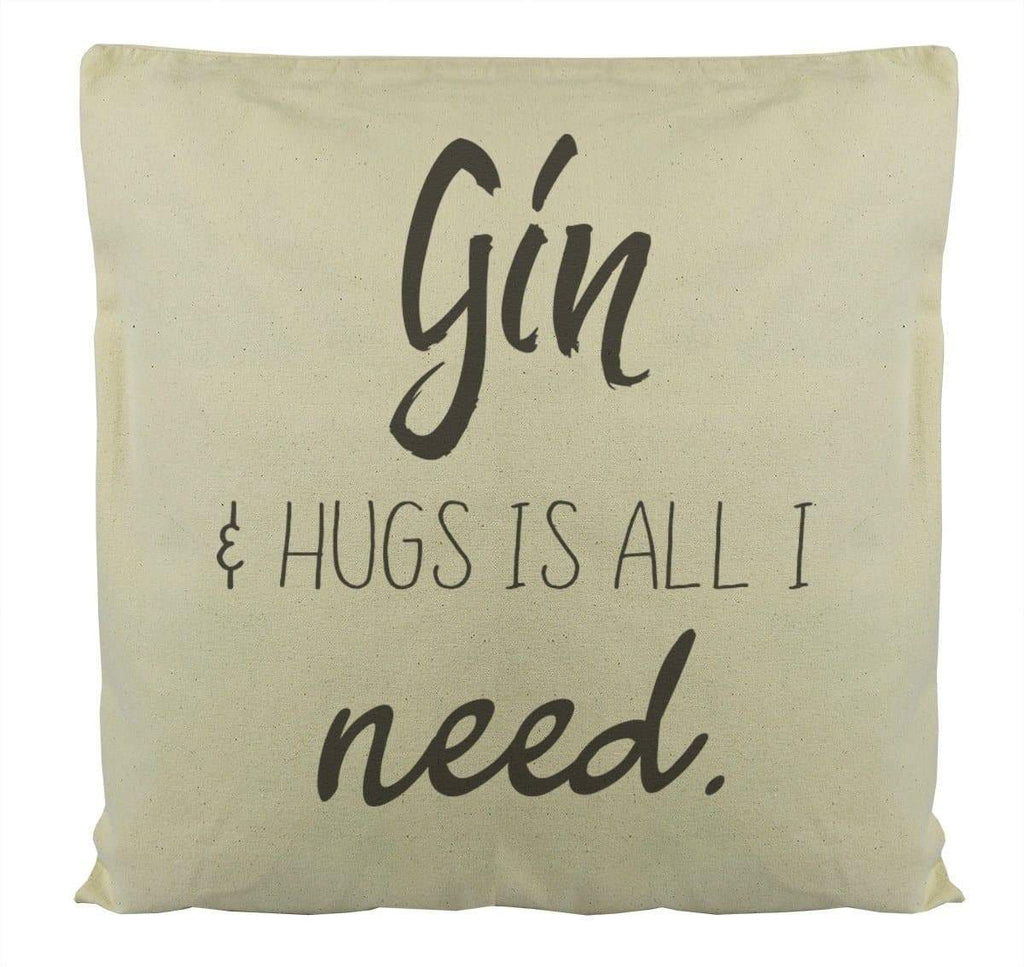 Gin & Hugs Is All I Need - Cushion Cover - The Gift Project