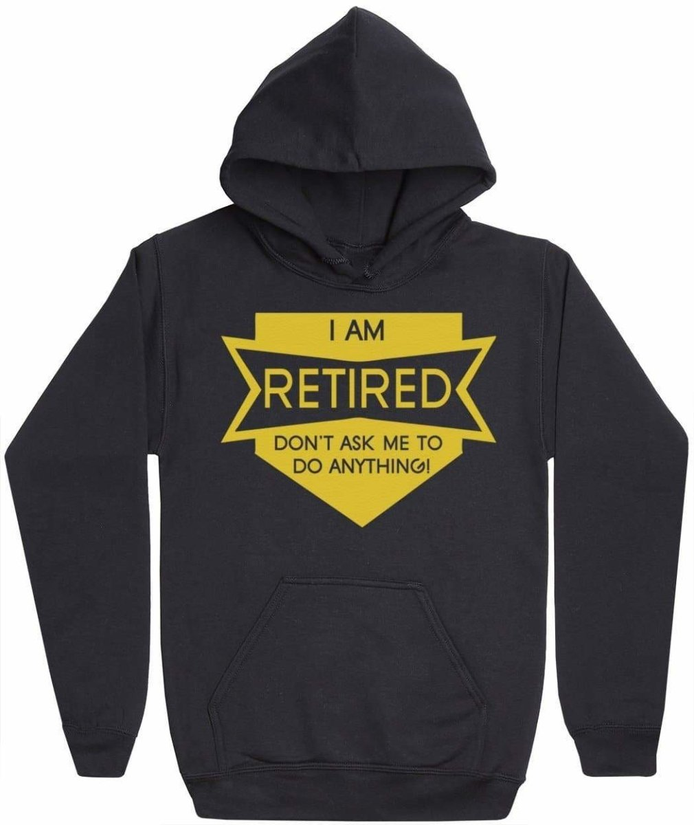 I Am Retired - Mens Hoodie - The Gift Project