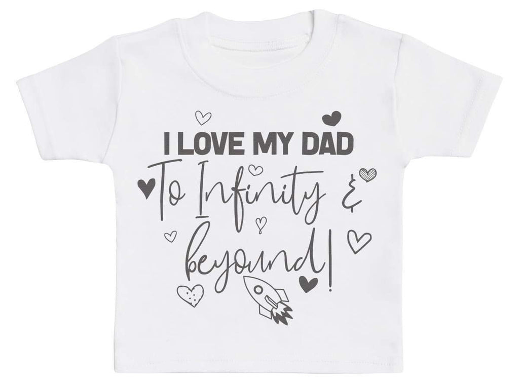 I Love My Dad To Infinity & Beyond - Baby T-Shirt - The Gift Project