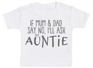 If Mum & Dad Say No, I'll Ask My Auntie Baby T-Shirt - The Gift Project