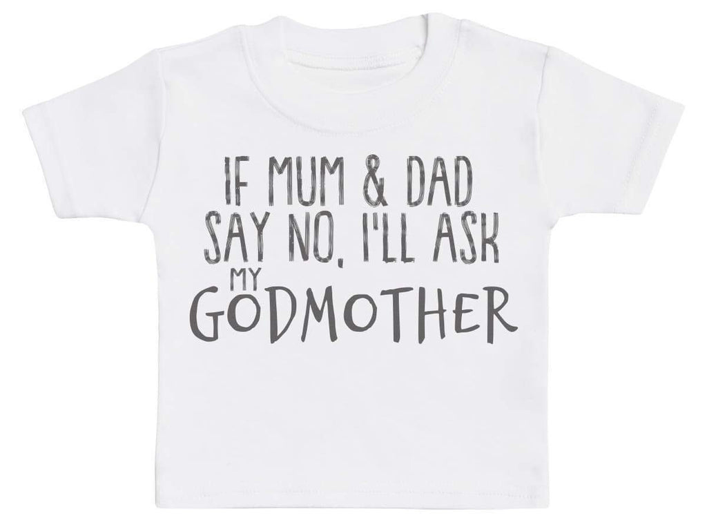If Mum & Dad Say No, I'll Ask My GodMother Baby T-Shirt - The Gift Project