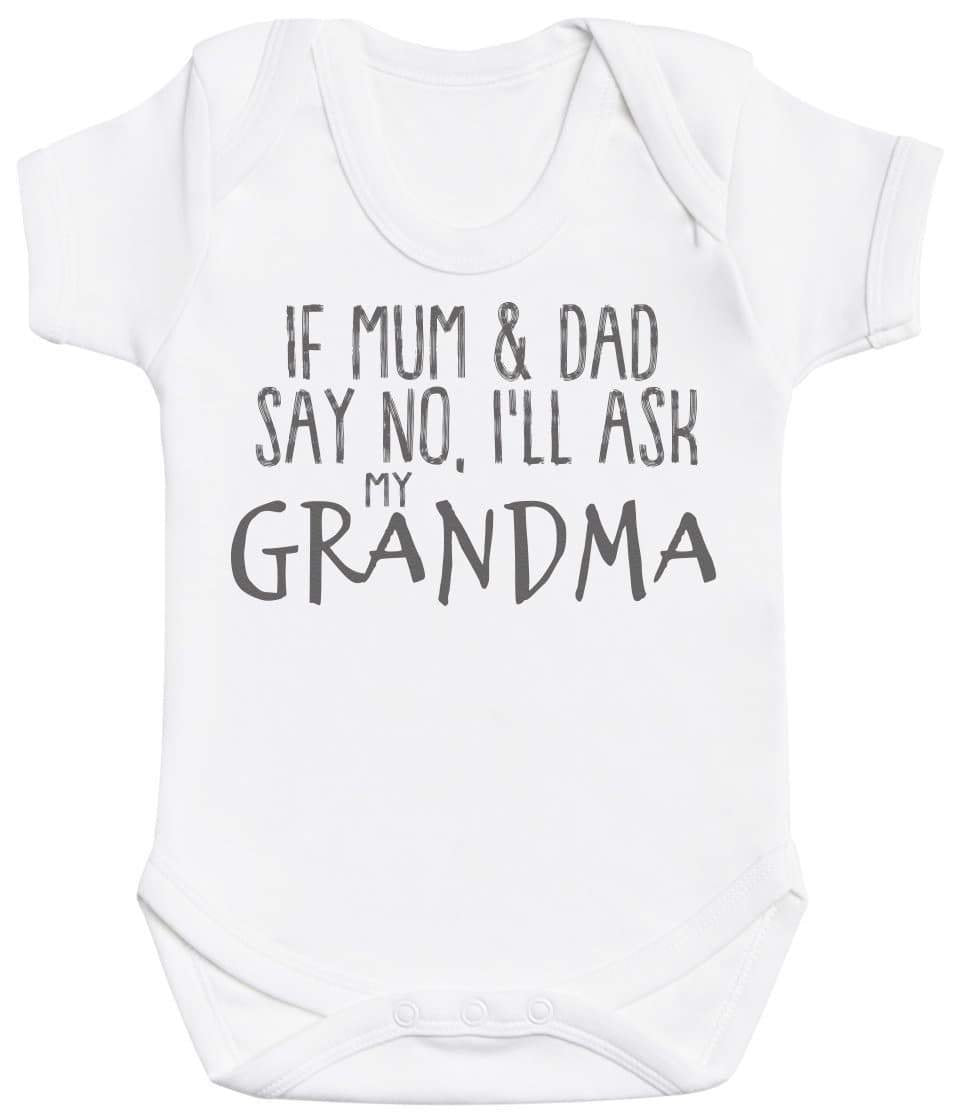 If Mum & Dad Say No, I'll Ask My Grandma Baby Bodysuit - The Gift Project
