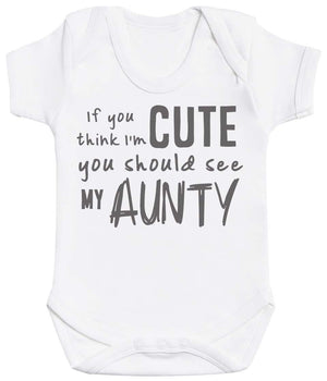 If You Think I'm Cute You Should See My Aunty Baby Bodysuit - The Gift Project