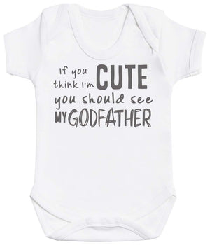 If You Think I'm Cute You Should See My GodFather Baby Bodysuit - The Gift Project